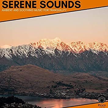 Serene Sounds - Ambient And Soothing Music For Tranquillity