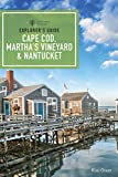 Explorer's Guide Cape Cod, Martha's Vineyard, & Nantucket (11th Edition) (Explorer's Complete)