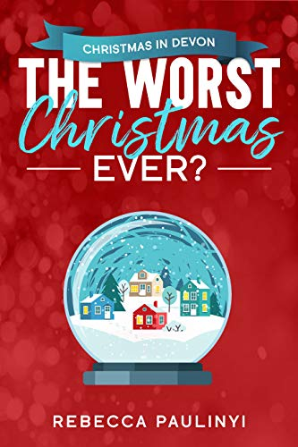 The Worst Christmas Ever?: Christmas in Devon (South West Series Book 1)