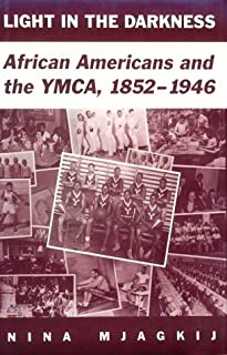 Light in the Darkness: African Americans and the Ymca, 1852-1946
