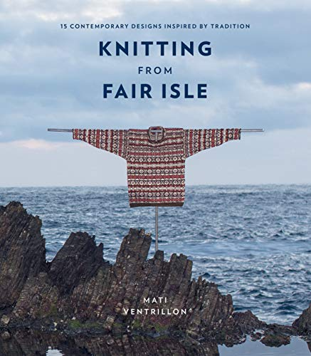 Knitting from Fair Isle: 15 contemporary designs inspired by tradition