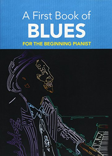 A First Book Of Blues -For The Beginning Pianist-: Lehrmaterial für Klavier: 16 Arrangements for the Beginning Pianist (Dover Music for Piano)
