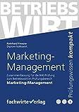Marketing-Management: Zusammenfassung für die IHK-Prüfung zum Betriebswirt (Betriebswirt IHK 1)