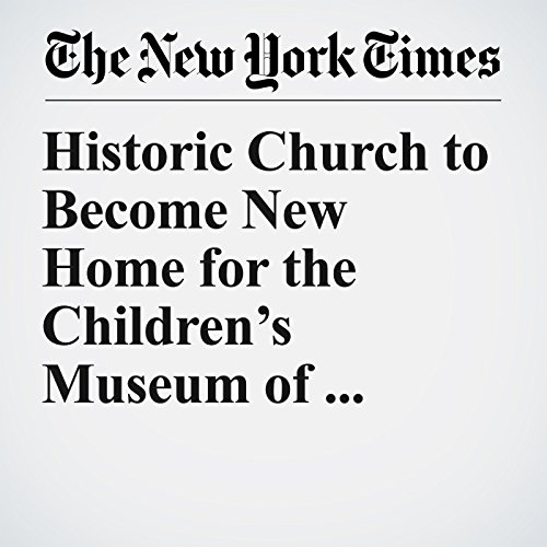 Historic Church to Become New Home for the Children's Museum of Manhattan copertina