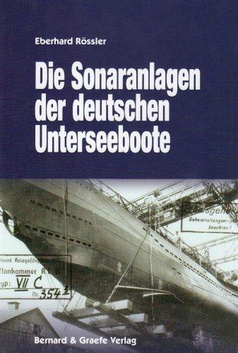 Die Sonaranlagen der deutschen U-Boote: Entwicklung, Erprobung, Einsatz und Wirkung akustischer Ortungs- und Täuschungseinrichtungen der deutschen Unterseeboote