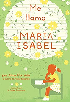 Me llamo Maria Isabel (My Name Is Maria Isabel) (Spanish Edition) by [Alma Flor Ada, K. Dyble Thompson]