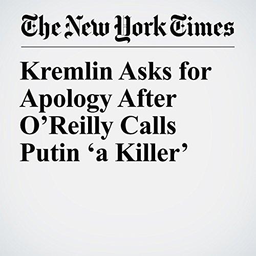 Kremlin Asks for Apology After O'Reilly Calls Putin 'a Killer' copertina