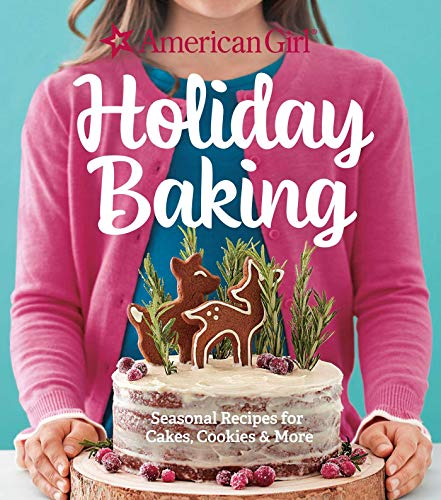 American Girl Holiday Baking: Seasonal Recipes for Cakes, Cookies & More