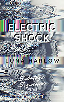 Electric Shock (Sabotage Sequence Book 1) by [Luna Harlow]