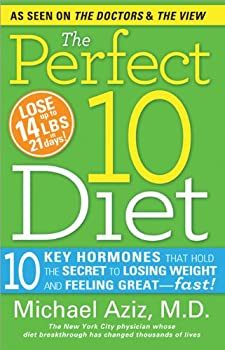 The Perfect 10 Diet  10 Key Hormones That Hold the Secret to Losing Weight and Feeling Great―Fast!