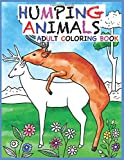 Humping Animals Adult Coloring Book: 30 Hilarious and Stress Relieving Animals gone Wild for your Coloring Pleasure (White Elephant Gift, Animal Lovers, Adult and Kid Coloring Book, Funny Gift….)