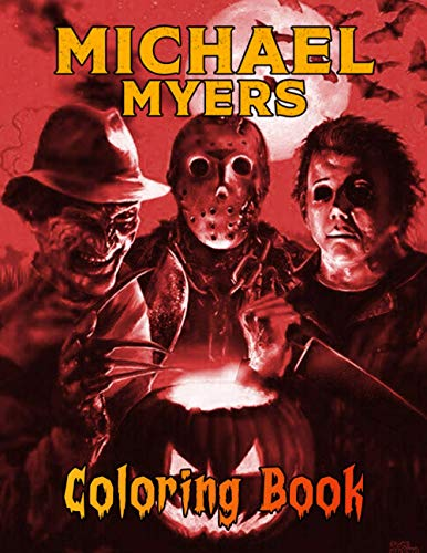 Michael Myers Coloring Book: The Beauty Of Horror With One Of The Most Famous Killer, Murder Michael Myers