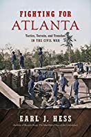 Fighting for Atlanta: Tactics, Terrain, and Trenches in the Civil War (Civil War America)