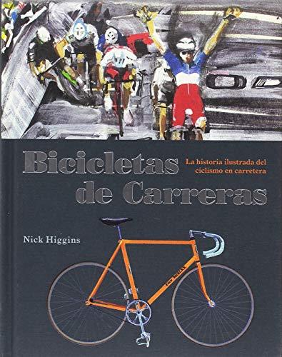 Bicicletas de carreras: La historia ilustrada del ciclismo e