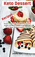 Keto Dessert Recipes: Recipes for Your Easy Keto Desserts for Quick Weight Loss and Increased Energy, Low Carb Super Tasty and Healthy