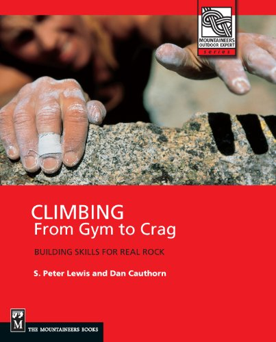 Climbing from Gym to Crag: Building Skills for Real Rock (Mountaineers Outdoor Expert) (English Edition)