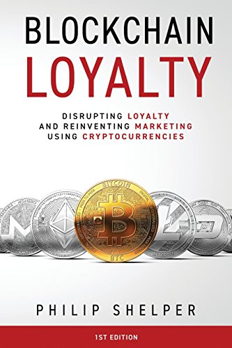 Blockchain Loyalty: Disrupting loyalty and reinventing marketing using cryptocurrencies