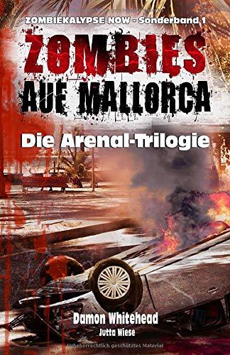 ZOMBIES AUF MALLORCA: Die Arenal-Trilogie: ZOMBIEKALYPSE NOW - Sonderband 1