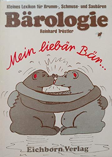 Bärologie. Liebär Bär. Kleines Lexikon für Brumm-, Schmuse- und Sau-Bären