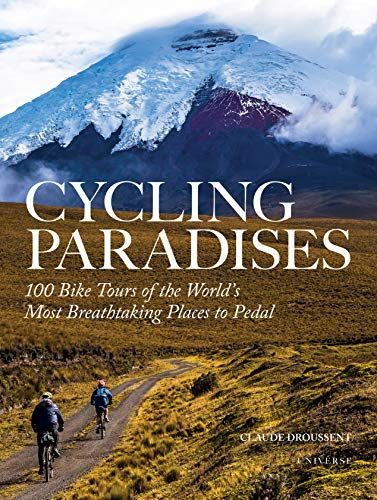 Compare Textbook Prices for Cycling Paradises: 100 Bike Tours of the World's Most Breathtaking Places to Pedal  ISBN 9780789333865 by Droussent, Claude