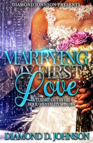 Marrying My First Love: A Turned Out By His Hood Mentality Spin Off