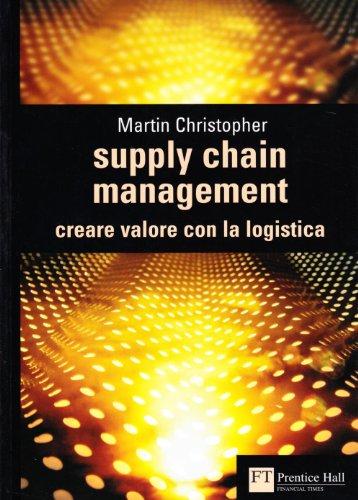 Supply chain management. Creare valore con la logistica