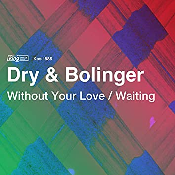 Without Your Love / Waiting