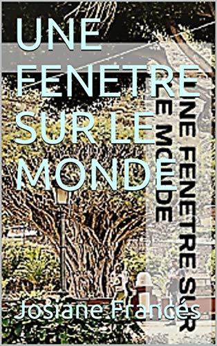 UNE FENETRE SUR LE MONDE (French Edition)