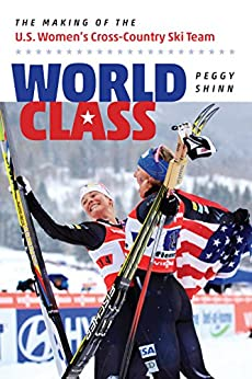 World Class: The Making of the U.S. Women's Cross-Country Ski Team by [Peggy Shinn]