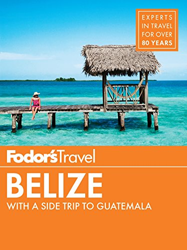 Fodor's Belize: with a Side Trip to Guatemala (Travel Guide Book 7)
