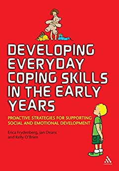 Developing Everyday Coping Skills in the Early Years: Proactive Strategies for Supporting Social and Emotional Development by [Erica Frydenberg, Jan Deans, Kelly O'Brien]