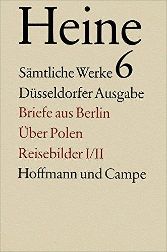 Sämtliche Werke. Historisch-kritische Gesamtausgabe der Werke. Düsseldorfer Ausgabe / Briefe aus Berlin. Über Polen. Reisebilder I/II.
