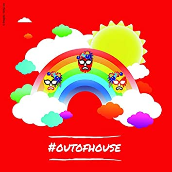 #outofhouse