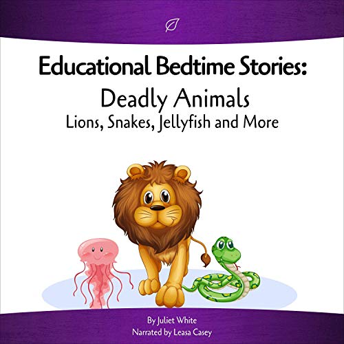 Educational Bedtime Stories: Deadly Animals - Lions, Snakes, Jellyfish and More Audiobook By Juliet White cover art
