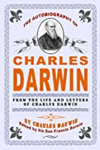 The Autobiography Of Charles Darwin: By Charles Darwin - Edited By His Son Francis Darwin