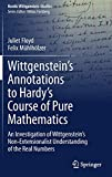 Wittgenstein's Annotations to Hardy's Course of Pure Mathematics: An Investigation of Wittgenstein's Non-Extensionalist Understanding of the Real Numbers (Nordic Wittgenstein Studies, 7)