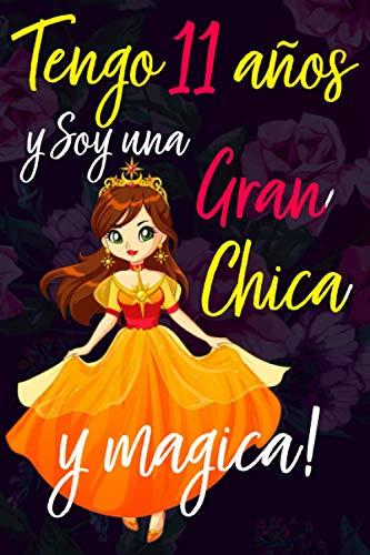 Tengo 11 años y Soy una Gran Chica y magica !: Cuaderno de notas con flores para las chicas.El mejor Regalo de cumpleaños para niñas de 11 años para ... inspirador,Regalo para Navidad 110 Páginas.