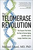 The Telomerase Revolution: The Enzyme That Holds the Key to Human Aging . . . and Will Soon Lead to Longer, Healthier Lives