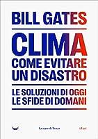 Clima. Come Evitare Un Disastro: Le Soluzioni Di Oggi - Le Sfide Di Domani