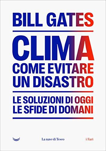 Clima come evitare un disastro. Le soluzione di oggi. Le sfide di domani (Copertina rigida)