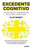 Excedente cognitivo: Creatividad y generosidad en la era conectada (Sin colección)