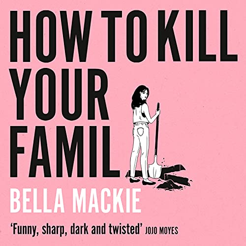 How to Kill Your Family Audiobook By Bella Mackie cover art