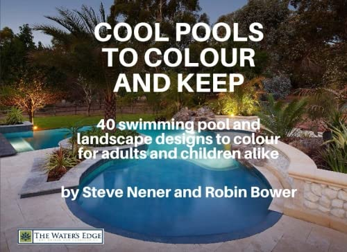Cool Pools to Colour and Keep: 40 swimming pool and landscape designs to colour for adults and children alike! (The Water\'s Edge series, Band 2)