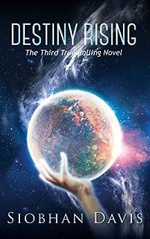 Destiny Rising (True Calling Book 5) by [Siobhan Davis, Kelly Hartigan (XterraWeb)]