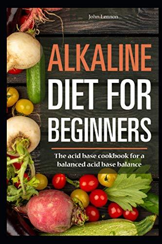 Alkaline Diet for Beginners: The acid base cookbook for a balanced acid base balance