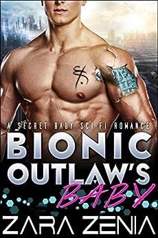 Bionic Outlaw's Baby: A Secret Baby Sci-Fi Romance by [Zara Zenia, Jacqueline Sweet, Nic S.]