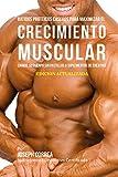 Batidos Proteicos Caseros Para Maximizar el Crecimiento Muscular: Cambie su Cuerpo sin Pastillas o Suplementos de Creatina