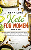 Keto for Women over 50: The Complete Ketogenic Diet Cookbook to Prevent Diabetes, Low Carbs, and to have a Healthy Lifestyle. Including a 28 Day Meal Plan and 34 Delicious Recipes.