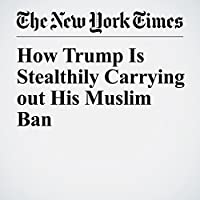 How Trump Is Stealthily Carrying out His Muslim Ban's image