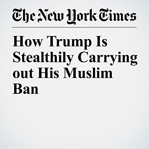 How Trump Is Stealthily Carrying out His Muslim Ban copertina